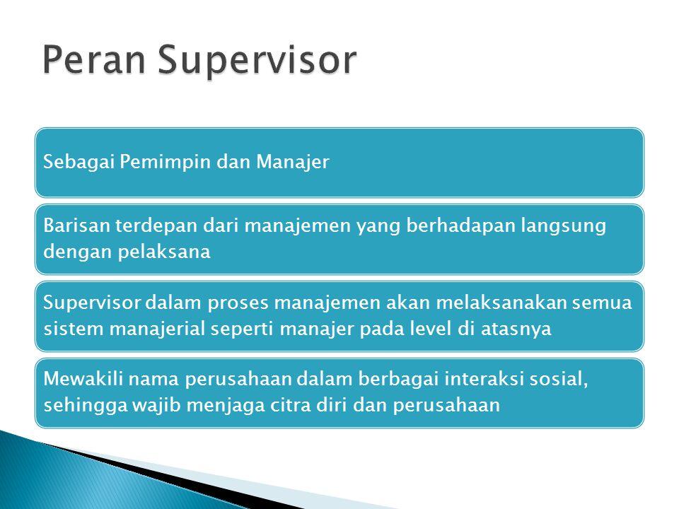 Sebagai Pemimpin dan Manajer Barisan terdepan dari manajemen yang berhadapan langsung dengan pelaksana Supervisor dalam proses manajemen akan melaksan