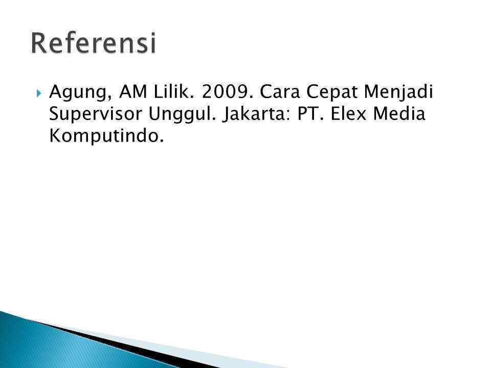  Agung, AM Lilik. 2009. Cara Cepat Menjadi Supervisor Unggul. Jakarta: PT. Elex Media Komputindo.