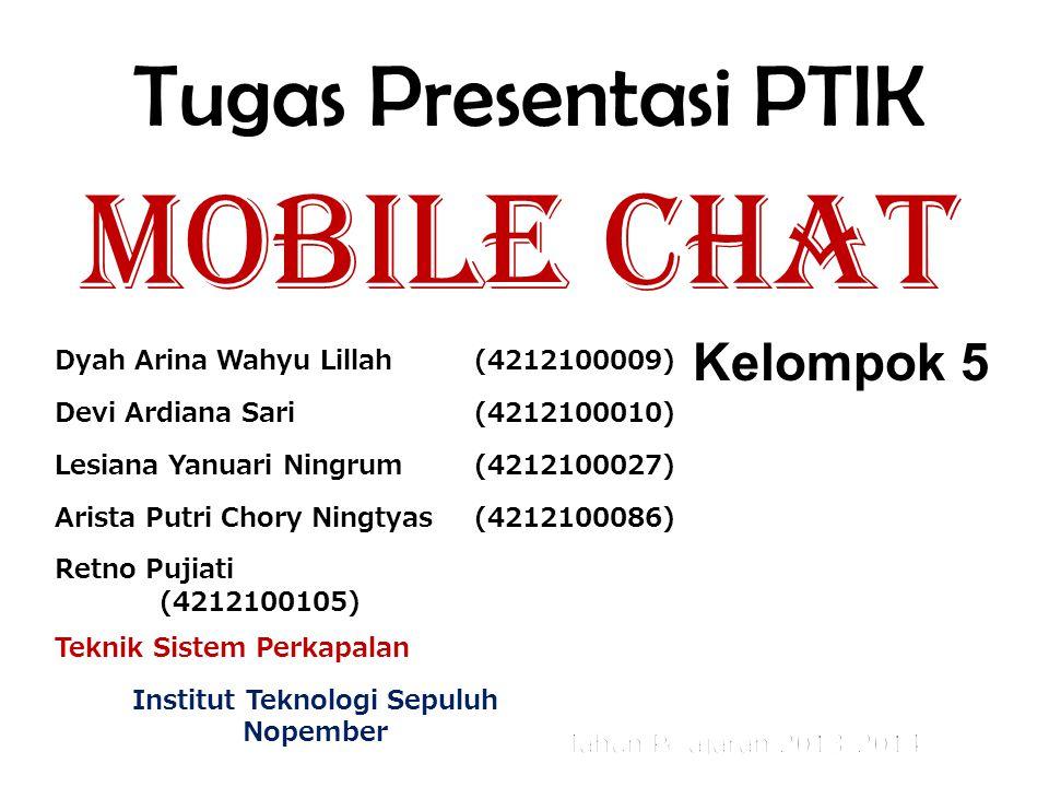 Tugas Presentasi PTIK Mobile Chat Kelompok 5 Teknik Sistem Perkapalan Institut Teknologi Sepuluh Nopember Dyah Arina Wahyu Lillah(4212100009) Devi Ard