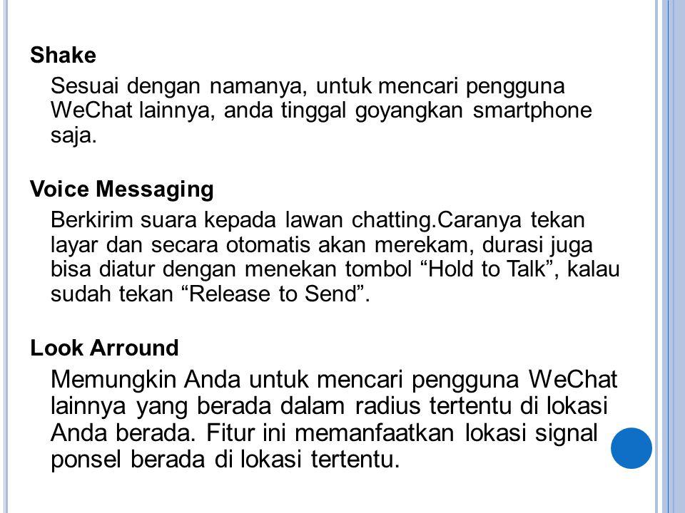 Shake Sesuai dengan namanya, untuk mencari pengguna WeChat lainnya, anda tinggal goyangkan smartphone saja. Voice Messaging Berkirim suara kepada lawa