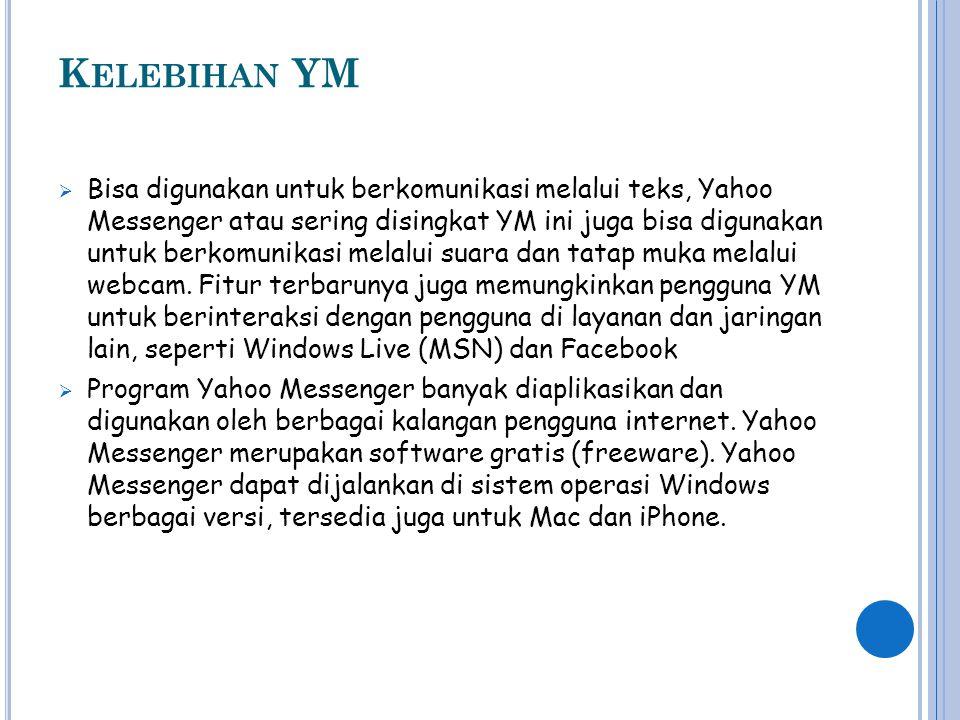 K ELEBIHAN YM  Bisa digunakan untuk berkomunikasi melalui teks, Yahoo Messenger atau sering disingkat YM ini juga bisa digunakan untuk berkomunikasi