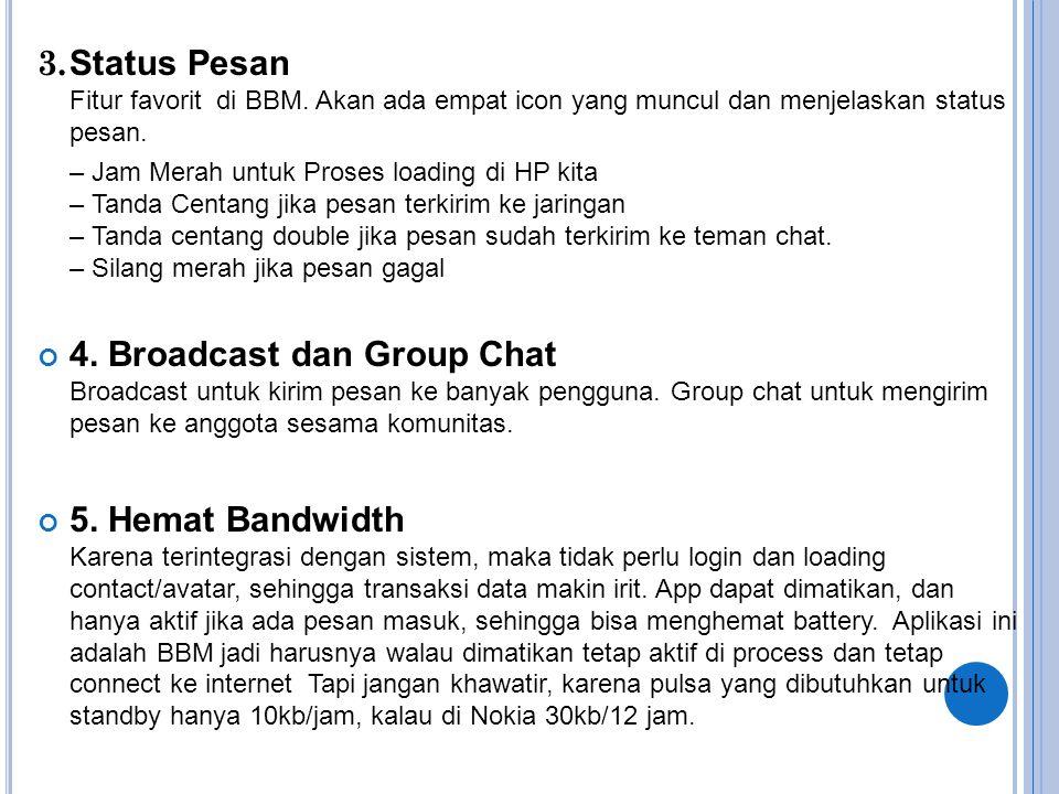 3. Status Pesan Fitur favorit di BBM. Akan ada empat icon yang muncul dan menjelaskan status pesan. – Jam Merah untuk Proses loading di HP kita – Tand