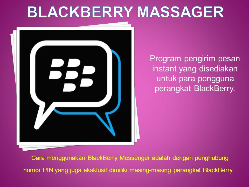 Program pengirim pesan instant yang disediakan untuk para pengguna perangkat BlackBerry. Cara menggunakan BlackBerry Messenger adalah dengan penghubun