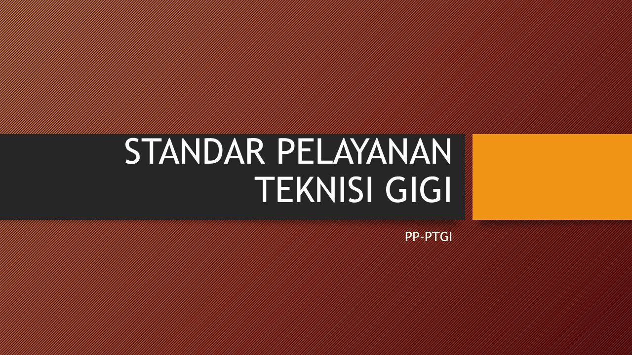 STANDAR PELAYANAN TEKNISI GIGI  PP-PTGI