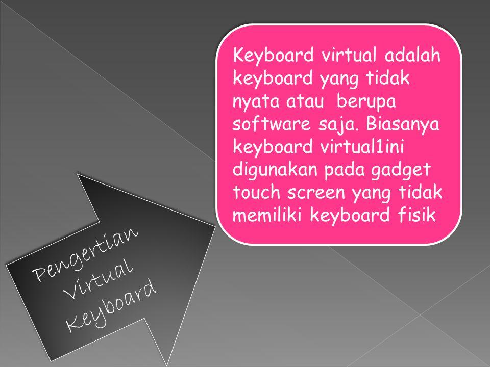 Pengertian Virtual Keyboard Keyboard virtual adalah keyboard yang tidak nyata atau berupa software saja.