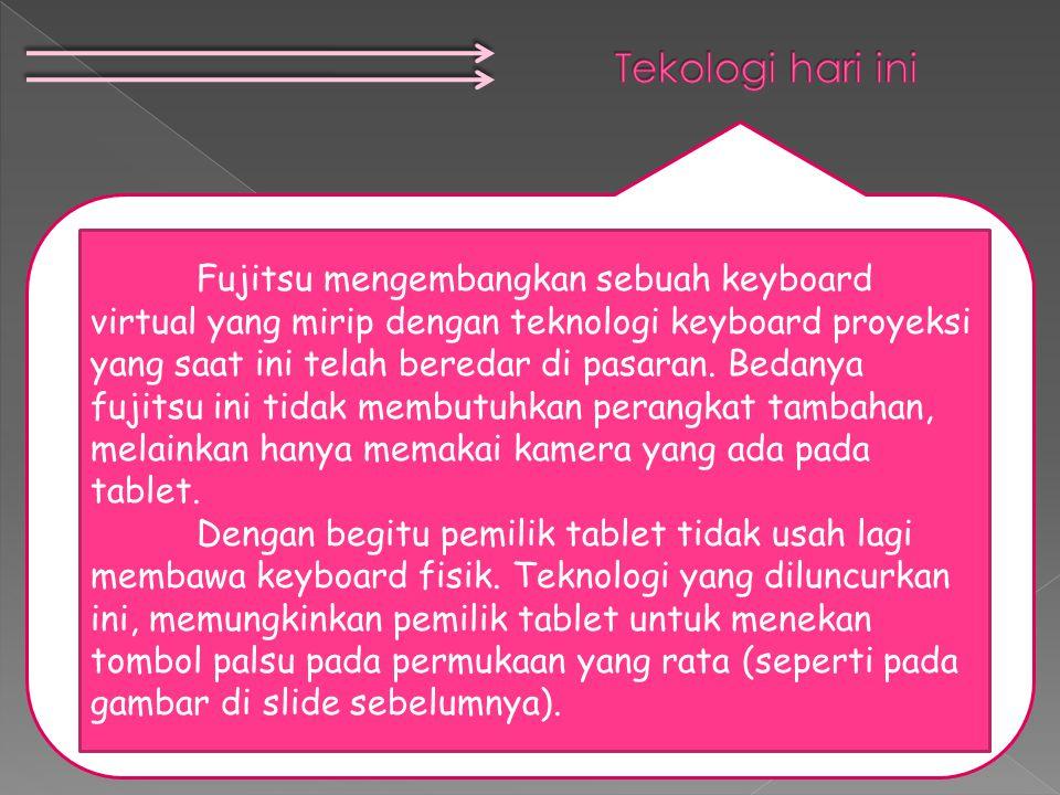 Fujitsu mengembangkan sebuah keyboard virtual yang mirip dengan teknologi keyboard proyeksi yang saat ini telah beredar di pasaran.