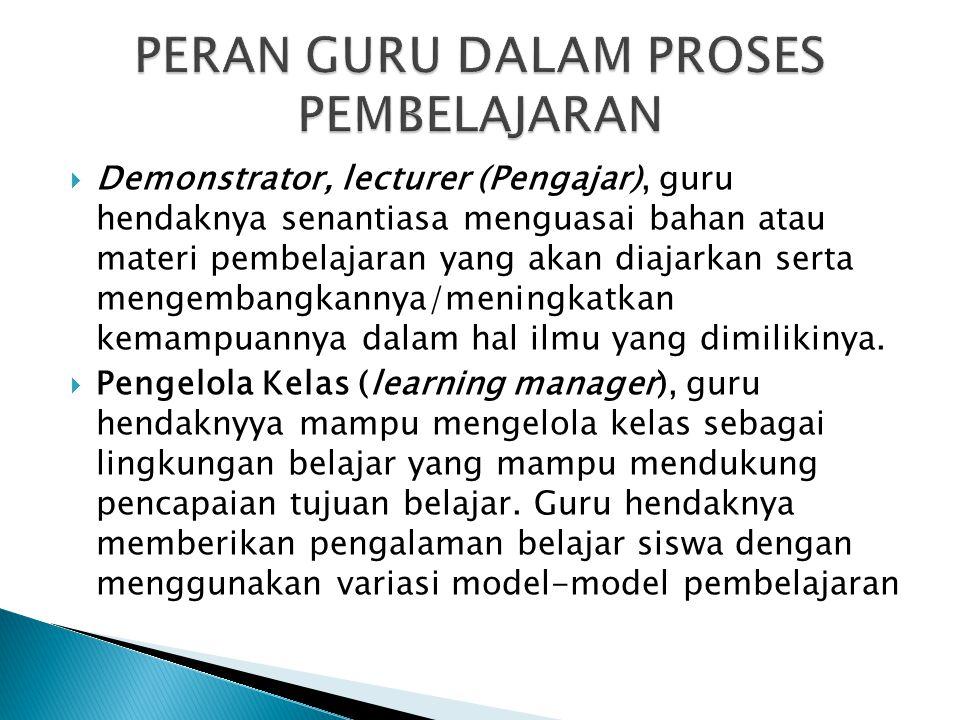  Demonstrator, lecturer (Pengajar), guru hendaknya senantiasa menguasai bahan atau materi pembelajaran yang akan diajarkan serta mengembangkannya/men