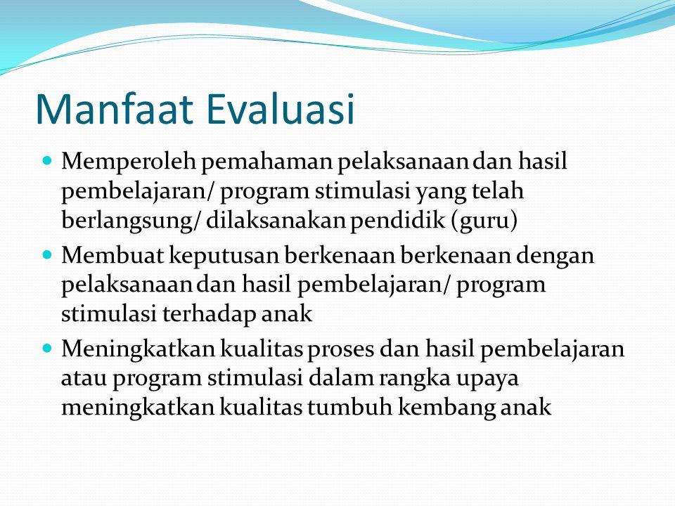 Memperoleh pemahaman pelaksanaan dan hasil pembelajaran/ program stimulasi yang telah berlangsung/ dilaksanakan pendidik (guru) Membuat keputusan berk