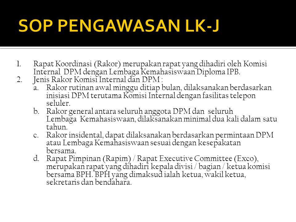 1.Rapat Koordinasi (Rakor) merupakan rapat yang dihadiri oleh Komisi Internal DPM dengan Lembaga Kemahasiswaan Diploma IPB.