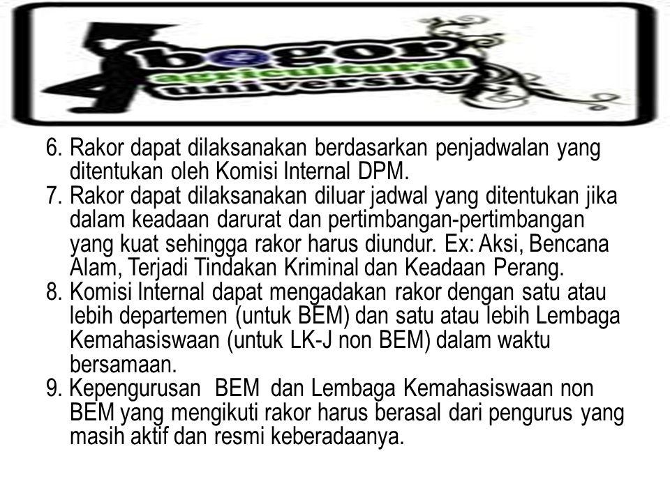 6.Rakor dapat dilaksanakan berdasarkan penjadwalan yang ditentukan oleh Komisi Internal DPM.