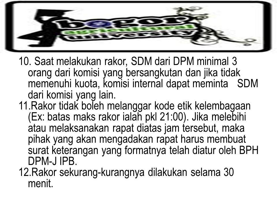10. Saat melakukan rakor, SDM dari DPM minimal 3 orang dari komisi yang bersangkutan dan jika tidak memenuhi kuota, komisi internal dapat meminta SDM