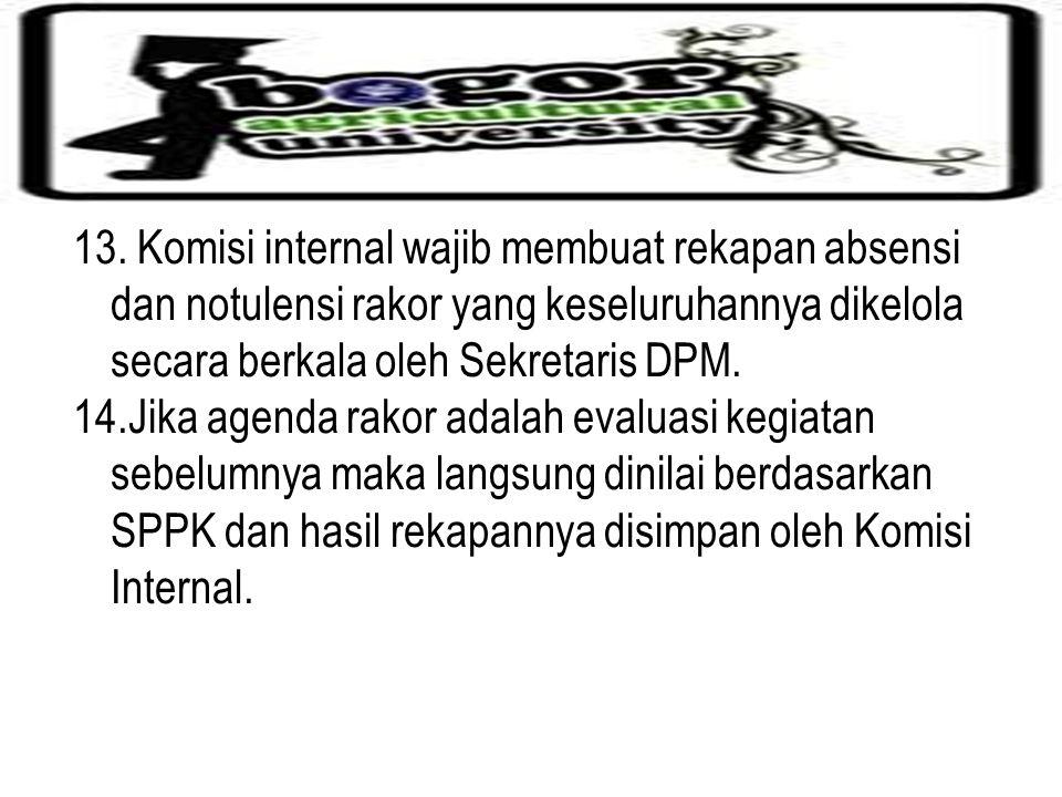 13. Komisi internal wajib membuat rekapan absensi dan notulensi rakor yang keseluruhannya dikelola secara berkala oleh Sekretaris DPM. 14.Jika agenda