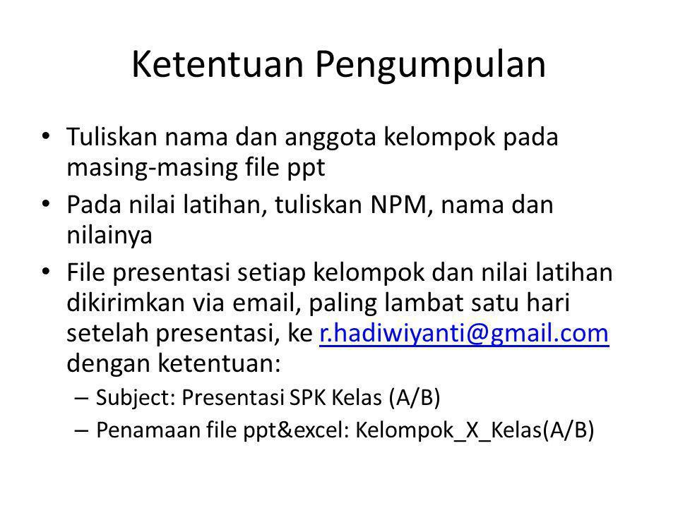Ketentuan Pengumpulan Tuliskan nama dan anggota kelompok pada masing-masing file ppt Pada nilai latihan, tuliskan NPM, nama dan nilainya File presenta