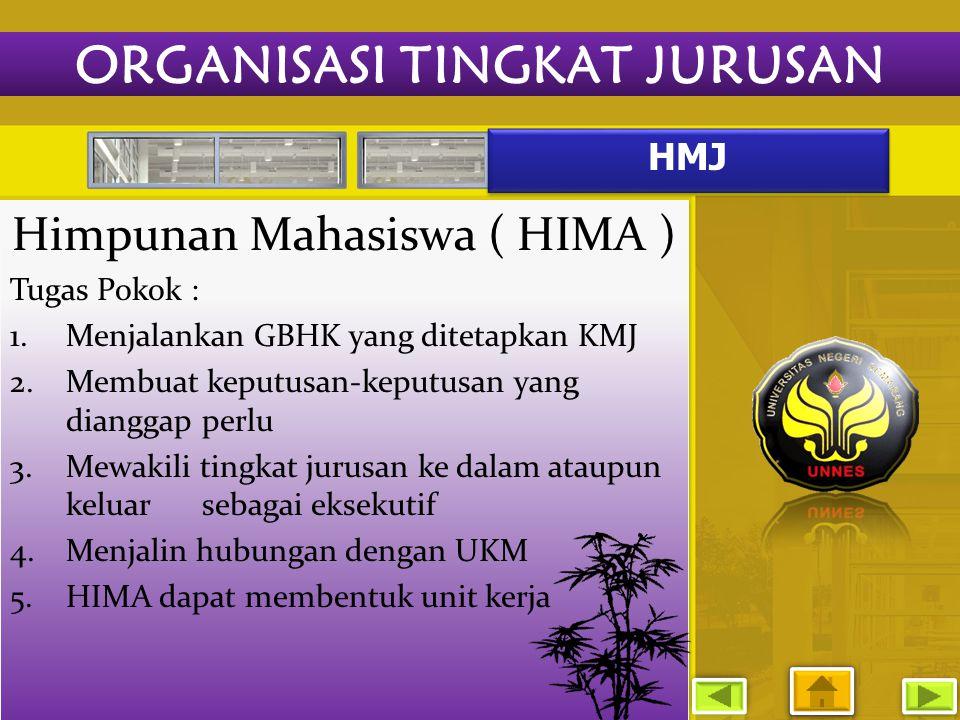 HMJ Himpunan Mahasiswa ( HIMA ) Tugas Pokok : 1.Menjalankan GBHK yang ditetapkan KMJ 2.Membuat keputusan-keputusan yang dianggap perlu 3.Mewakili ting
