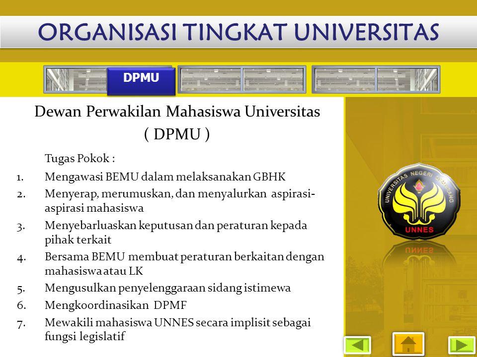 DPMU Dewan Perwakilan Mahasiswa Universitas ( DPMU ) Tugas Pokok : 1.Mengawasi BEMU dalam melaksanakan GBHK 2.Menyerap, merumuskan, dan menyalurkan as