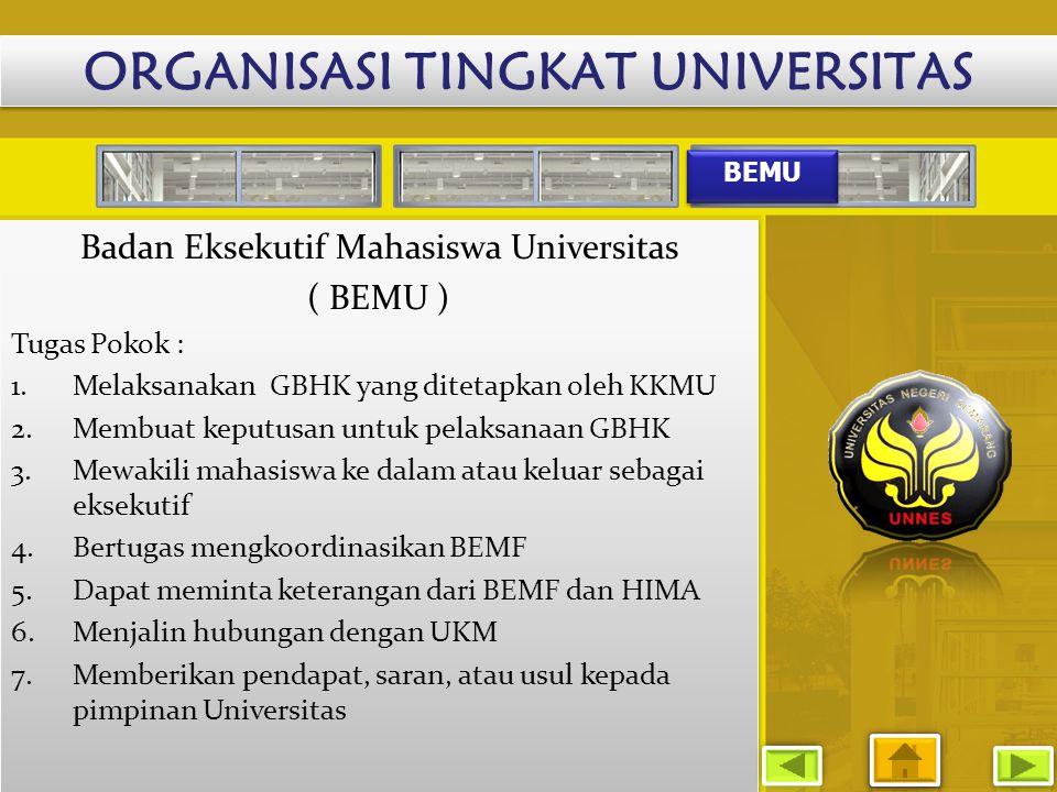 BEMU Badan Eksekutif Mahasiswa Universitas ( BEMU ) Tugas Pokok : 1.Melaksanakan GBHK yang ditetapkan oleh KKMU 2.Membuat keputusan untuk pelaksanaan