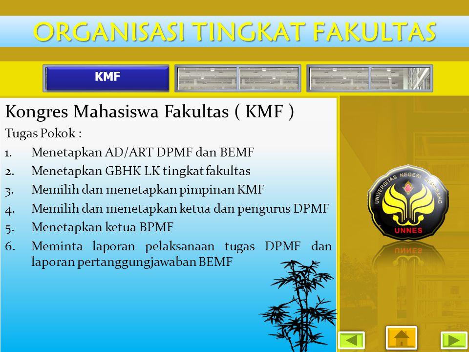 KMF Kongres Mahasiswa Fakultas ( KMF ) Tugas Pokok : 1.Menetapkan AD/ART DPMF dan BEMF 2.Menetapkan GBHK LK tingkat fakultas 3.Memilih dan menetapkan