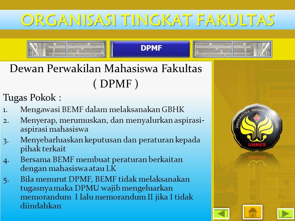 DPMF Dewan Perwakilan Mahasiswa Fakultas ( DPMF ) Tugas Pokok : 1.Mengawasi BEMF dalam melaksanakan GBHK 2.Menyerap, merumuskan, dan menyalurkan aspir