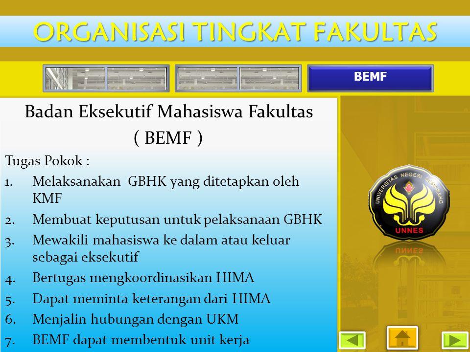 BEMF Badan Eksekutif Mahasiswa Fakultas ( BEMF ) Tugas Pokok : 1.Melaksanakan GBHK yang ditetapkan oleh KMF 2.Membuat keputusan untuk pelaksanaan GBHK