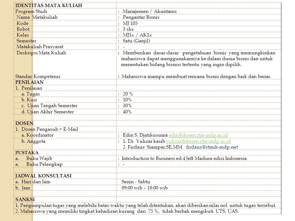 IDENTITAS MATA KULIAH Program Studi: Manajemen / Akuntansi Nama Matakuliah: Pengantar Bisnis Kode: MJ 105 Bobot: 3 sks Kelas: MJ1x / AK1x Semester: Sa