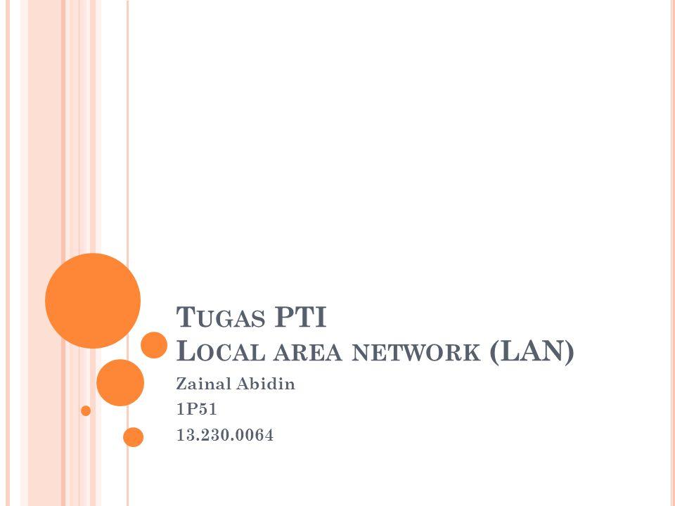 T UGAS PTI L OCAL AREA NETWORK (LAN) Zainal Abidin 1P51 13.230.0064