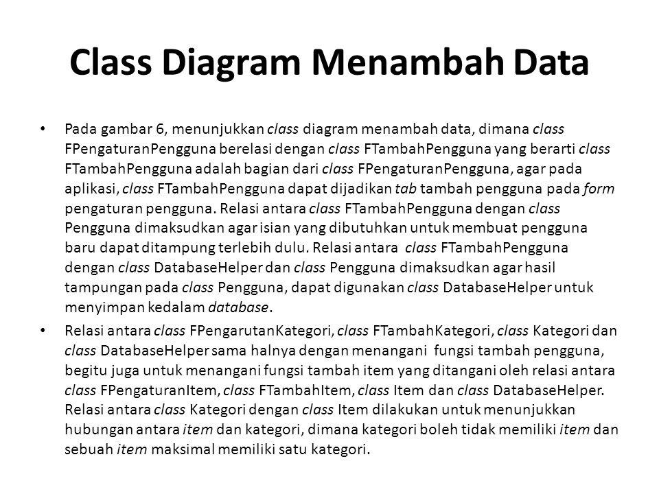 Class Diagram Menambah Data Pada gambar 6, menunjukkan class diagram menambah data, dimana class FPengaturanPengguna berelasi dengan class FTambahPeng