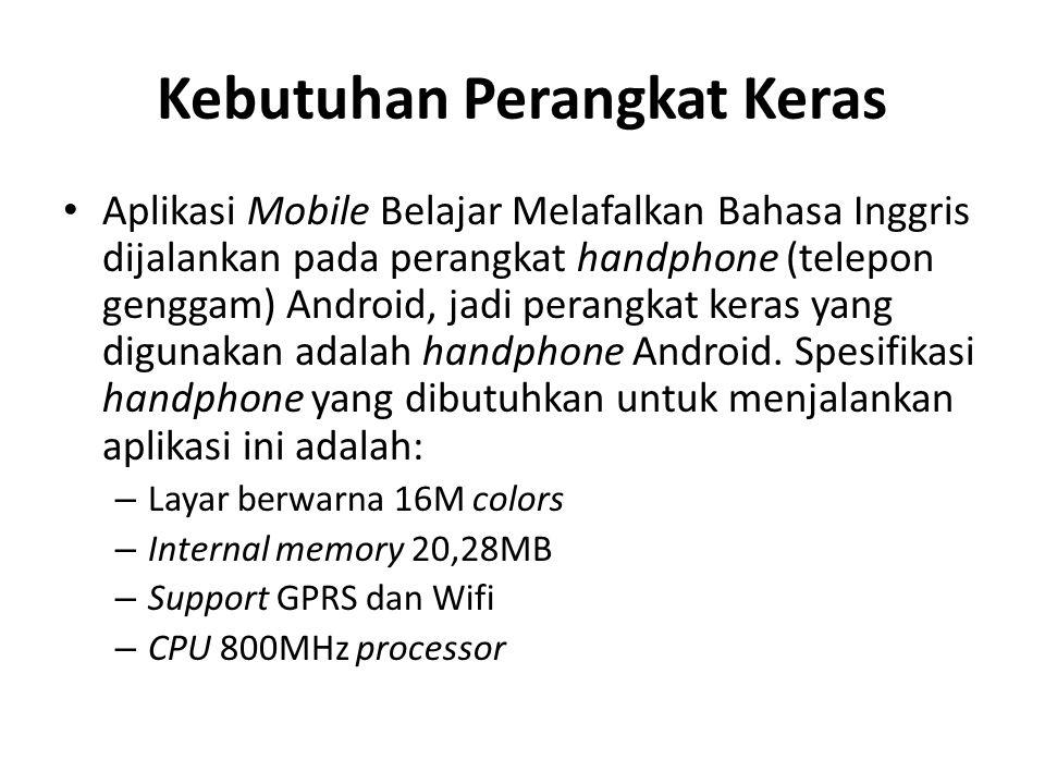 Kebutuhan Perangkat Keras Aplikasi Mobile Belajar Melafalkan Bahasa Inggris dijalankan pada perangkat handphone (telepon genggam) Android, jadi perang