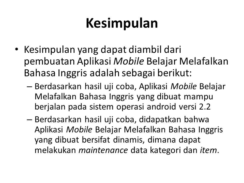 Kesimpulan Kesimpulan yang dapat diambil dari pembuatan Aplikasi Mobile Belajar Melafalkan Bahasa Inggris adalah sebagai berikut: – Berdasarkan hasil