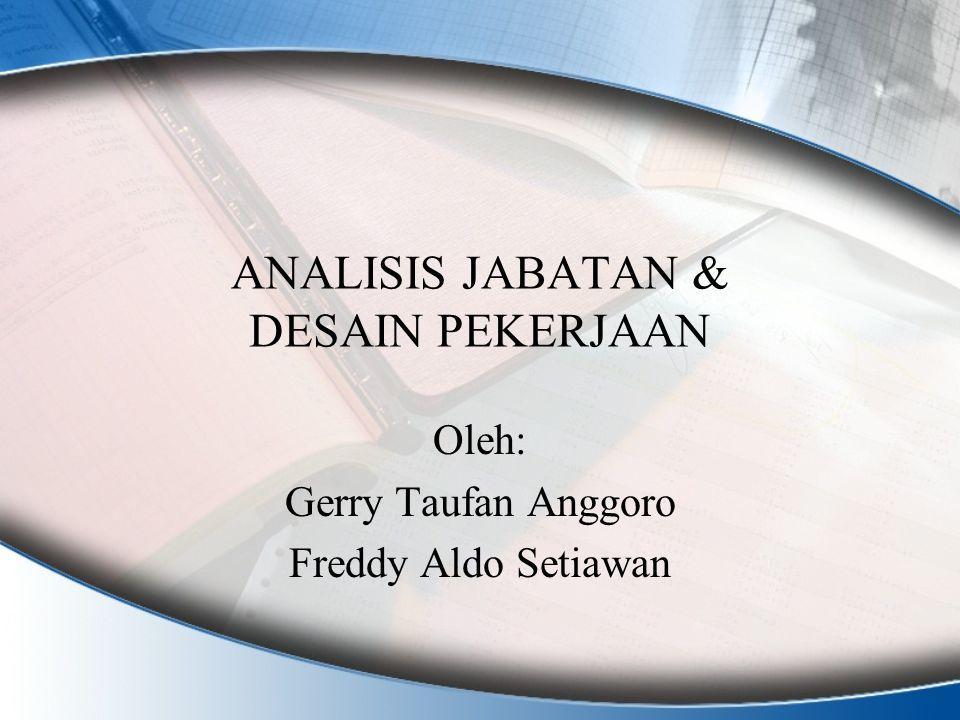 ANALISIS JABATAN & DESAIN PEKERJAAN Oleh: Gerry Taufan Anggoro Freddy Aldo Setiawan