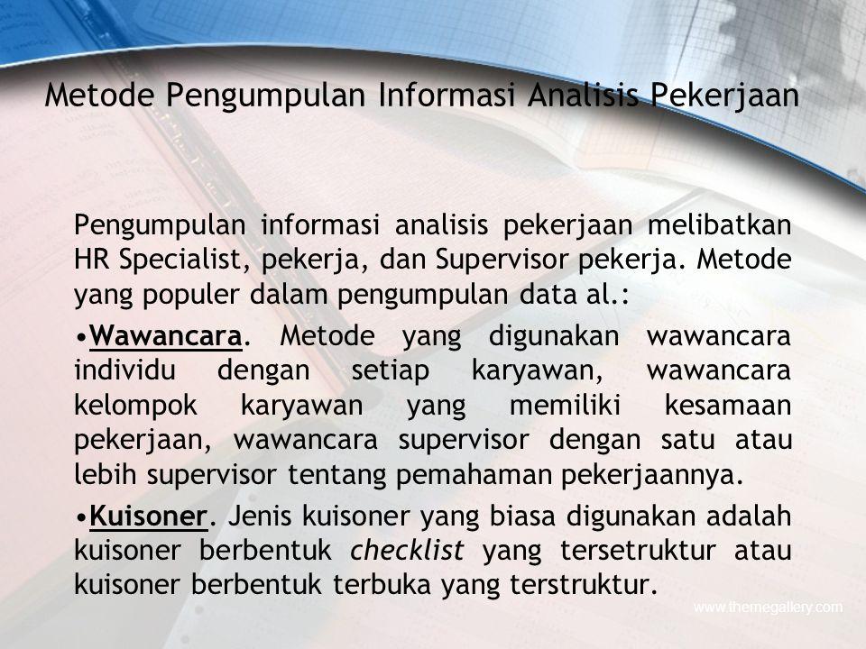 Metode Pengumpulan Informasi Analisis Pekerjaan Pengumpulan informasi analisis pekerjaan melibatkan HR Specialist, pekerja, dan Supervisor pekerja. Me