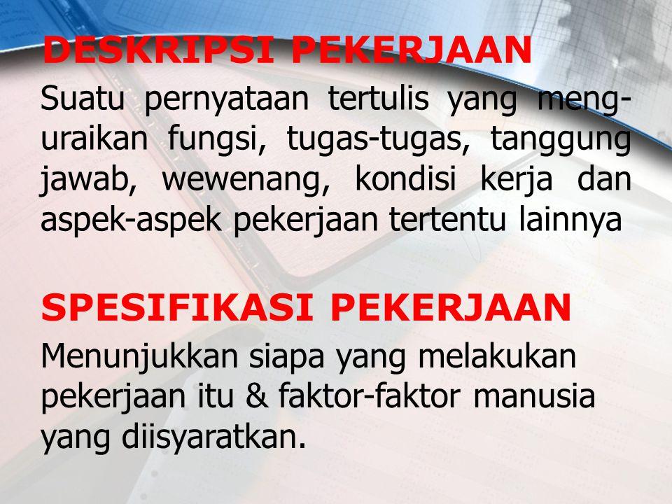 Suatu pernyataan tertulis yang meng- uraikan fungsi, tugas-tugas, tanggung jawab, wewenang, kondisi kerja dan aspek-aspek pekerjaan tertentu lainnya M