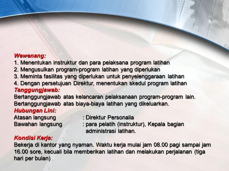 Wewenang: 1. Menentukan instruktur dan para pelaksana program latihan 2. Mengusulkan program-program latihan yang diperlukan 3. Meminta fasilitas yang
