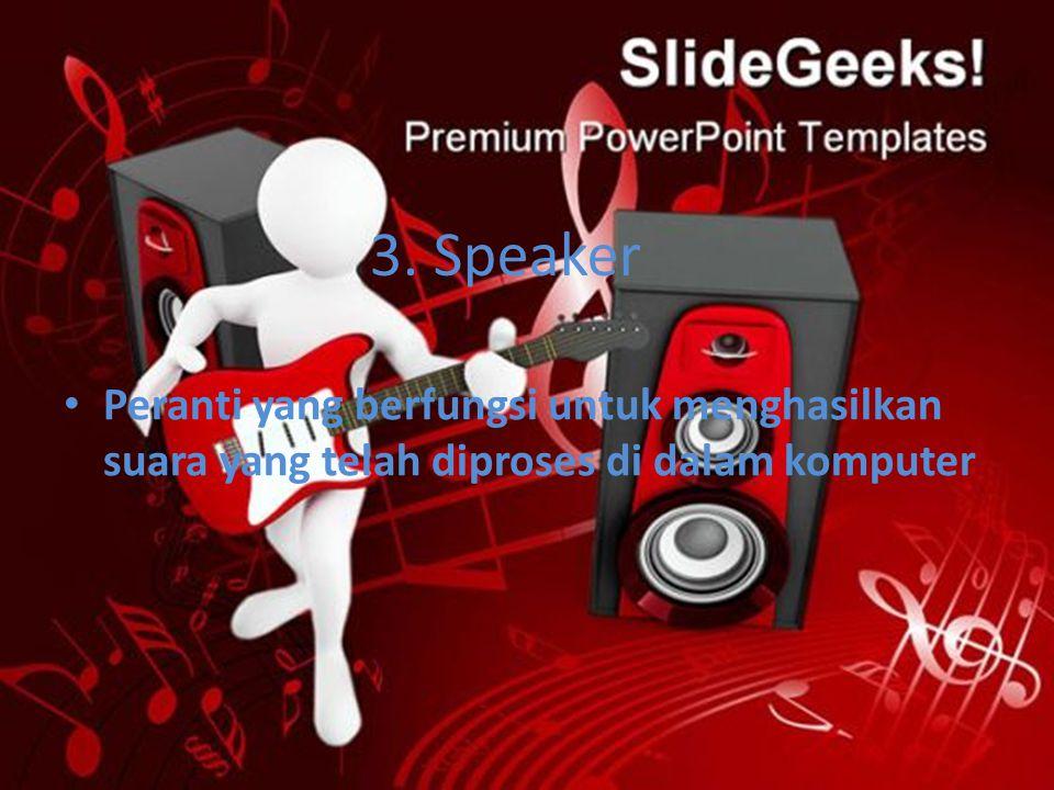 3. Speaker Peranti yang berfungsi untuk menghasilkan suara yang telah diproses di dalam komputer