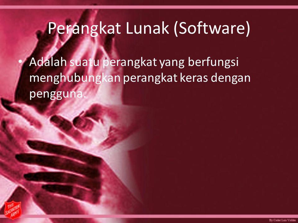 Perangkat Lunak (Software) Adalah suatu perangkat yang berfungsi menghubungkan perangkat keras dengan pengguna.