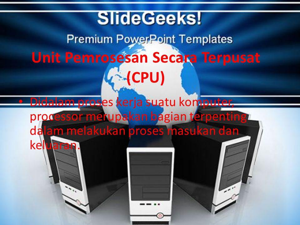 Unit Pemrosesan Secara Terpusat (CPU) Didalam proses kerja suatu komputer, processor merupakan bagian terpenting dalam melakukan proses masukan dan keluaran.