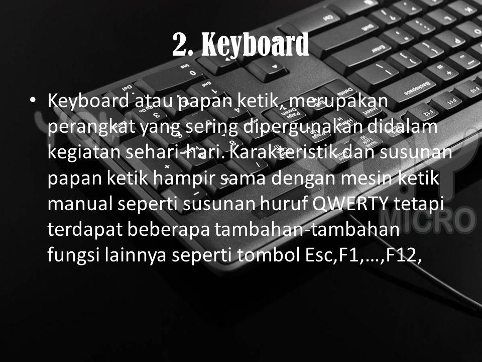 2. Keyboard Keyboard atau papan ketik, merupakan perangkat yang sering dipergunakan didalam kegiatan sehari-hari. Karakteristik dan susunan papan keti