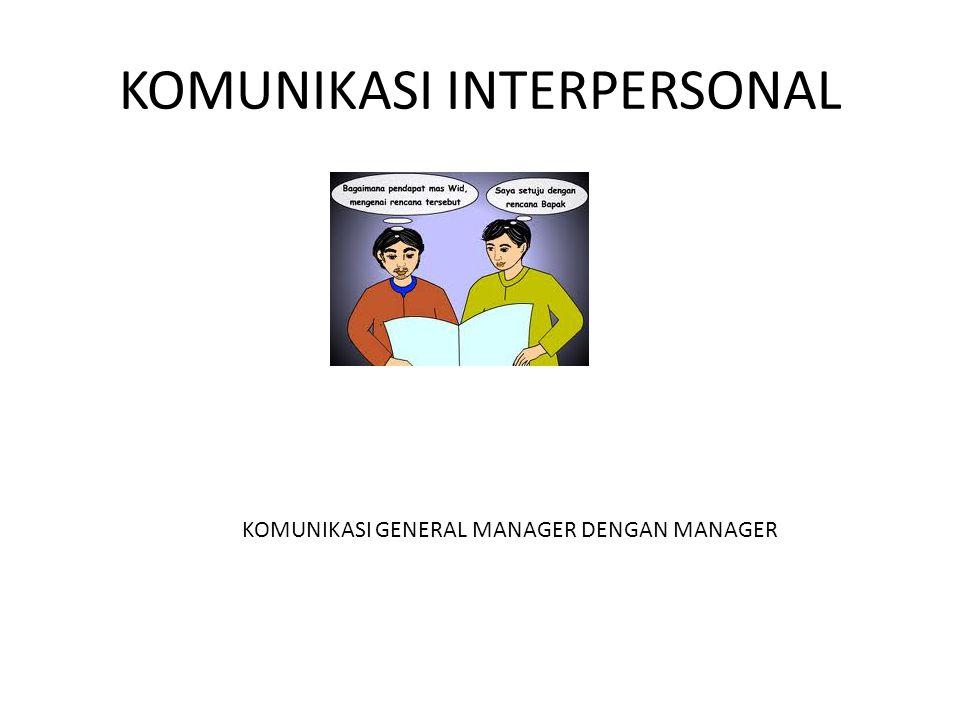 KOMUNIKASI INTERPERSONAL KOMUNIKASI GENERAL MANAGER DENGAN MANAGER