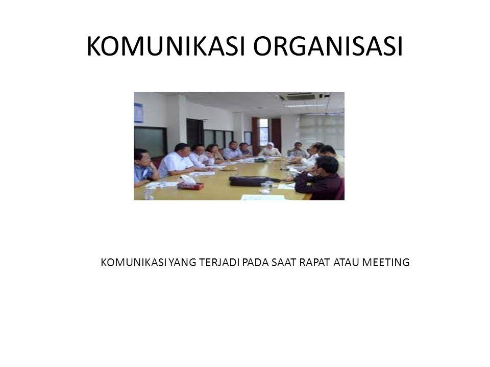 KOMUNIKASI ORGANISASI KOMUNIKASI YANG TERJADI PADA SAAT RAPAT ATAU MEETING