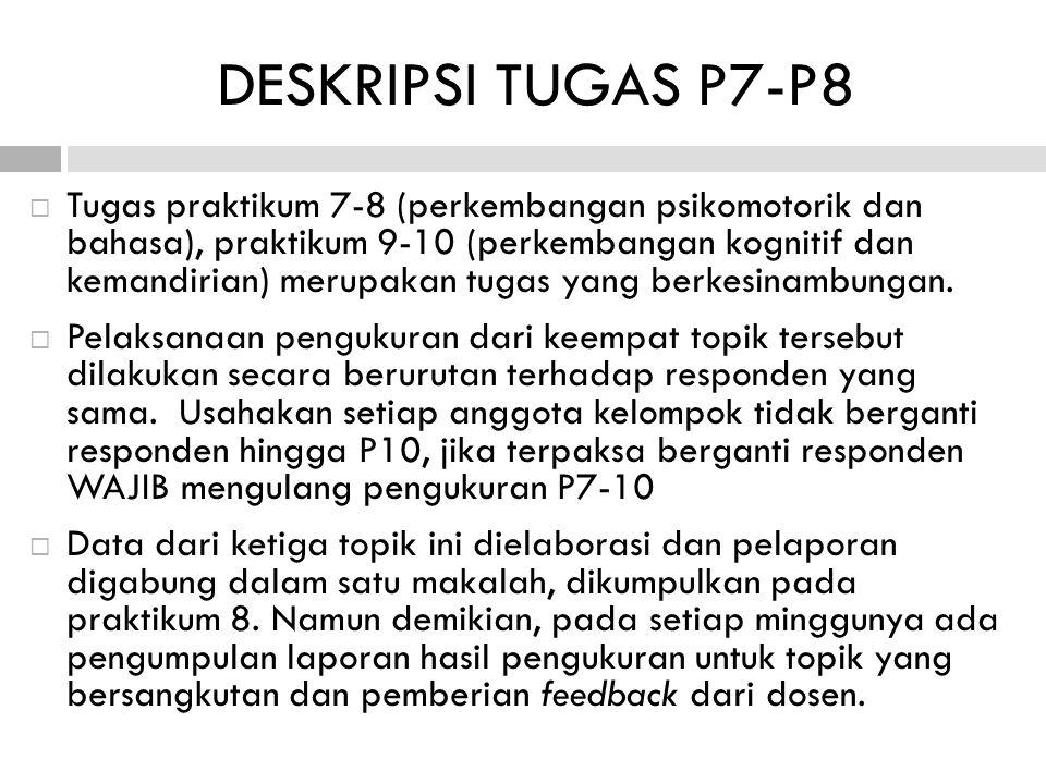  Tugas praktikum 7-8 (perkembangan psikomotorik dan bahasa), praktikum 9-10 (perkembangan kognitif dan kemandirian) merupakan tugas yang berkesinambungan.
