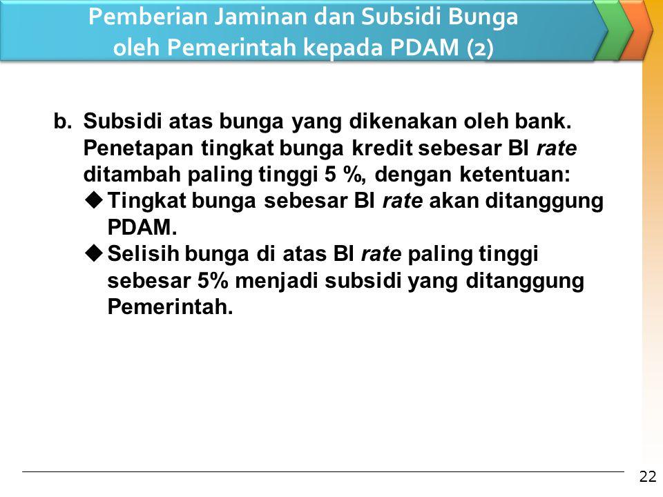 b.Subsidi atas bunga yang dikenakan oleh bank. Penetapan tingkat bunga kredit sebesar BI rate ditambah paling tinggi 5 %, dengan ketentuan:  Tingkat