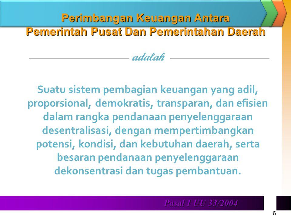 6 Pasal 1 UU 33/2004. Pasal 1 UU 33/2004 Perimbangan Keuangan Antara Pemerintah Pusat Dan Pemerintahan Daerah adalah Suatu sistem pembagian keuangan y