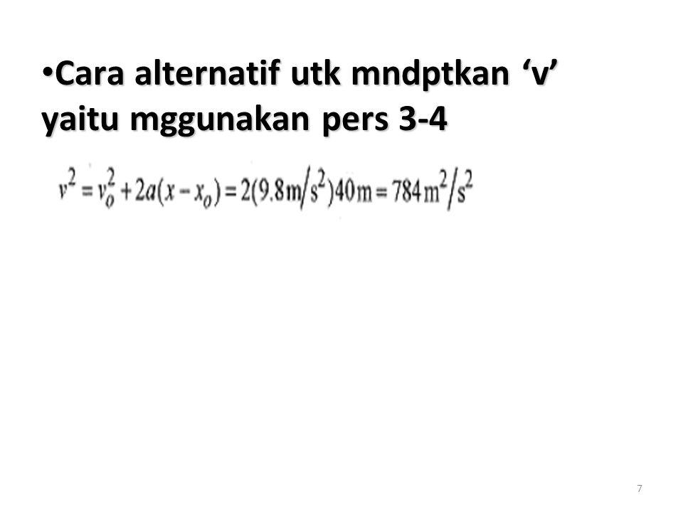 7 Cara alternatif utk mndptkan 'v' yaitu mggunakan pers 3-4 Cara alternatif utk mndptkan 'v' yaitu mggunakan pers 3-4