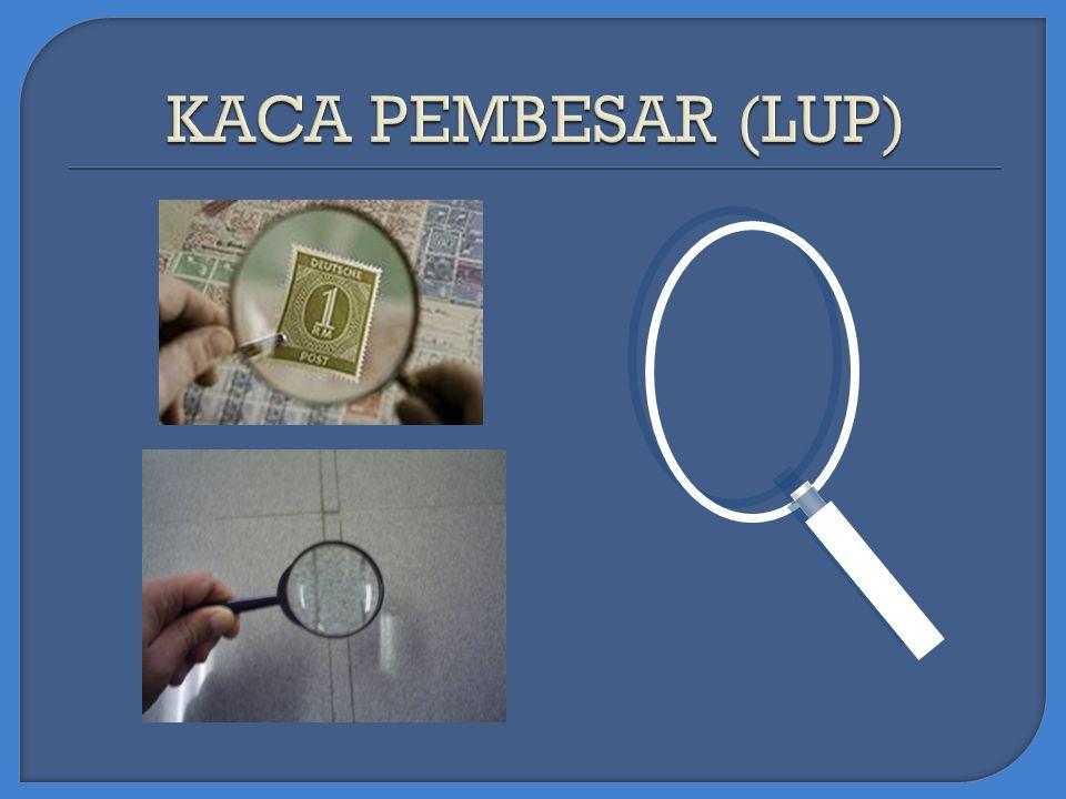  Lup atau kaca pembesar merupakan alat optik yang paling sederhana yang berfungsi untuk melihat benda-benda yang kecil.