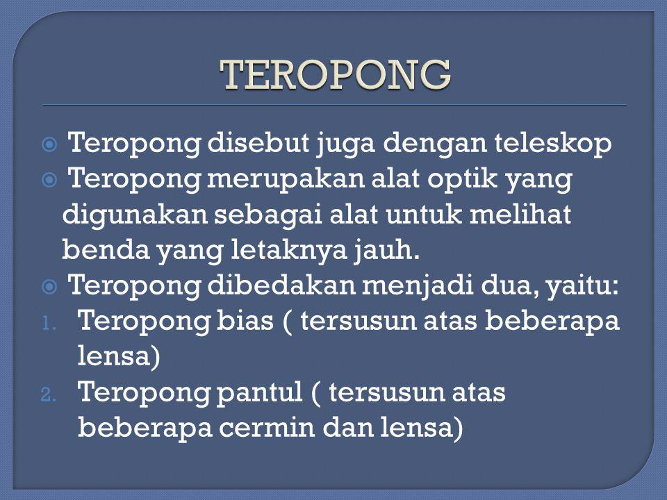  Teropong disebut juga dengan teleskop  Teropong merupakan alat optik yang digunakan sebagai alat untuk melihat benda yang letaknya jauh.  Teropong