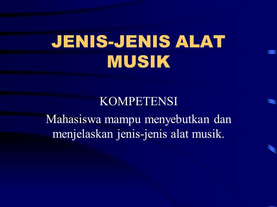 JENIS-JENIS ALAT MUSIK KOMPETENSI Mahasiswa mampu menyebutkan dan menjelaskan jenis-jenis alat musik.
