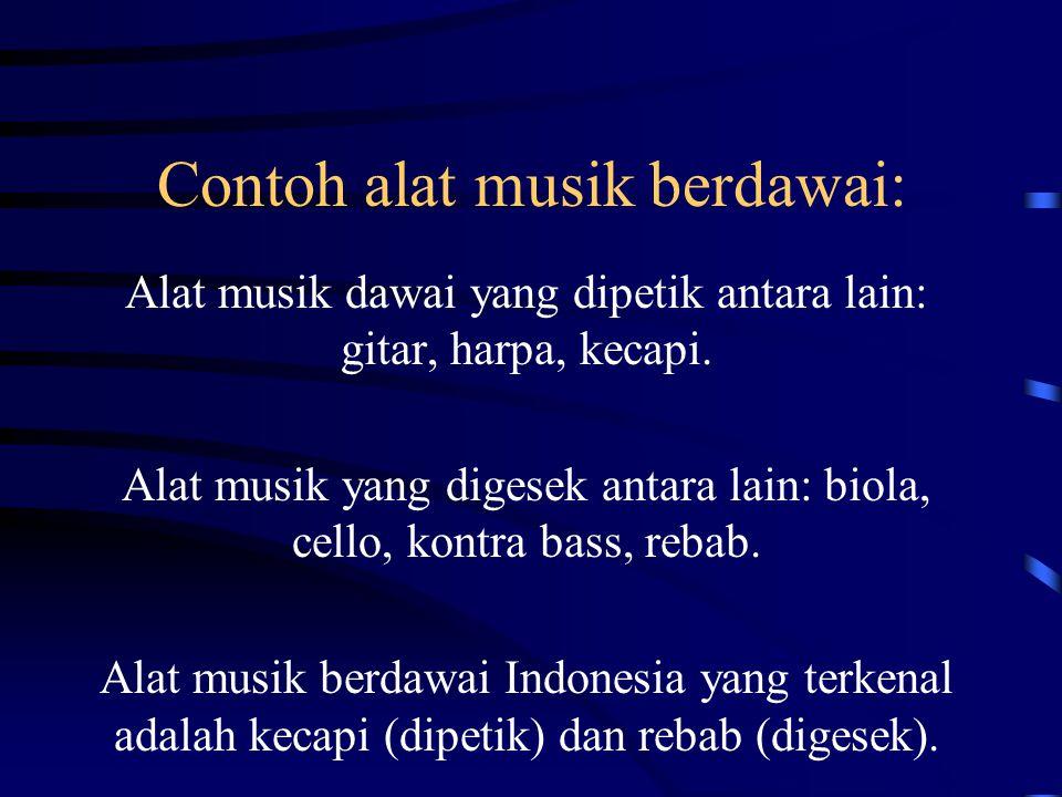 Contoh alat musik berdawai: Alat musik dawai yang dipetik antara lain: gitar, harpa, kecapi.