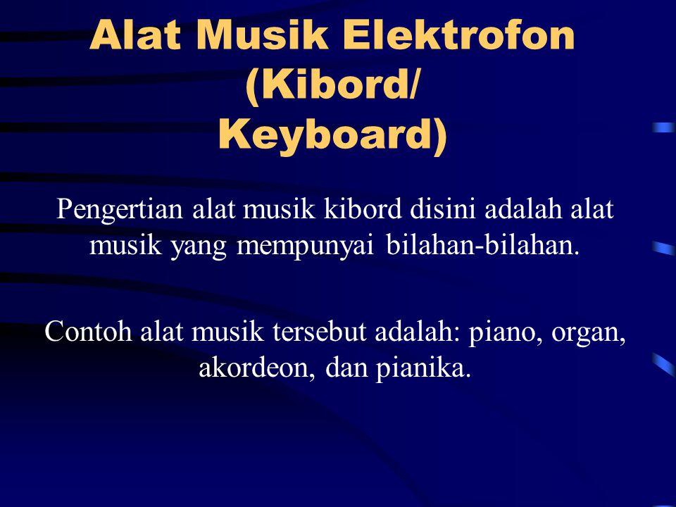 Alat Musik Elektrofon (Kibord/ Keyboard) Pengertian alat musik kibord disini adalah alat musik yang mempunyai bilahan-bilahan.