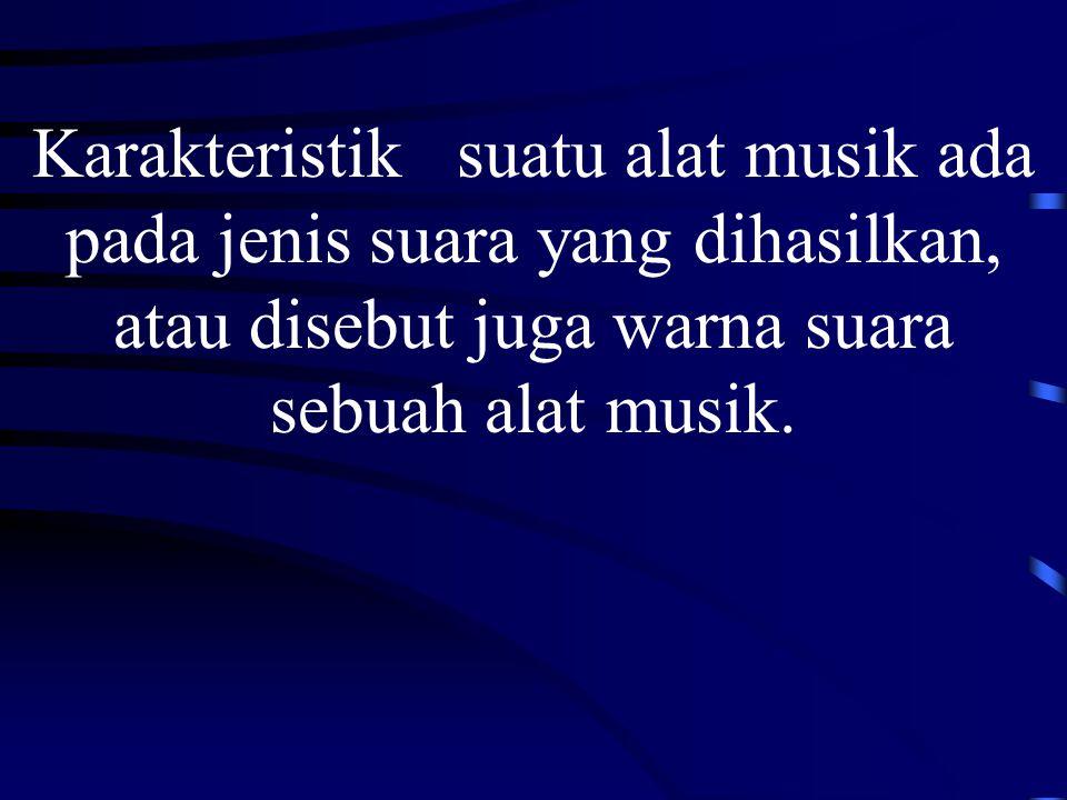 Karakteristik suatu alat musik ada pada jenis suara yang dihasilkan, atau disebut juga warna suara sebuah alat musik.