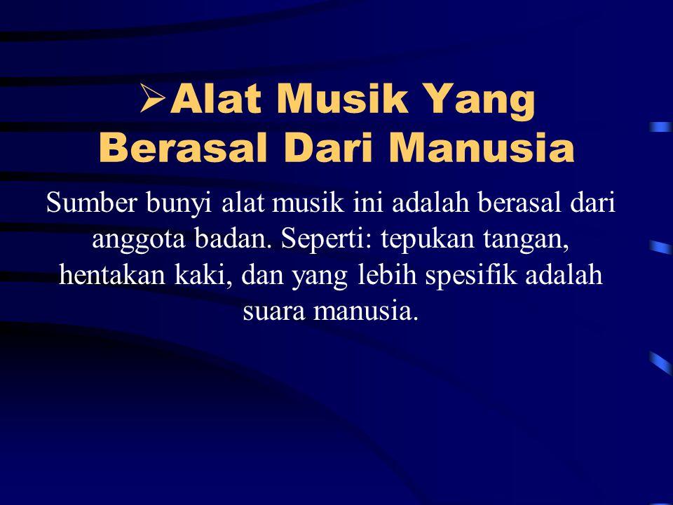  Alat Musik Yang Berasal Dari Manusia Sumber bunyi alat musik ini adalah berasal dari anggota badan.