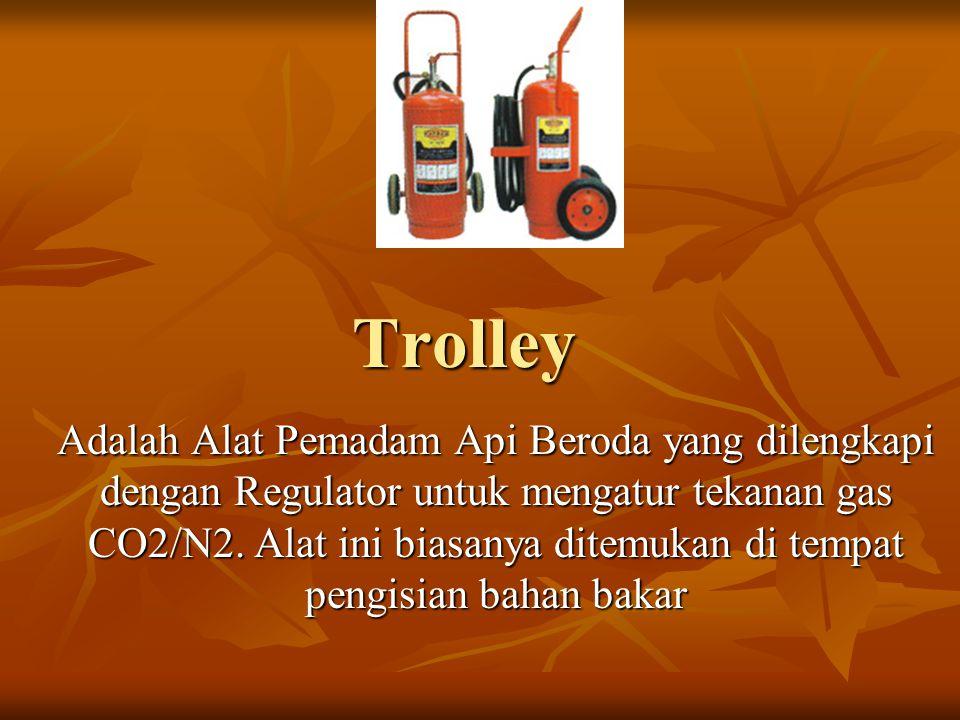Trolley Adalah Alat Pemadam Api Beroda yang dilengkapi dengan Regulator untuk mengatur tekanan gas CO2/N2. Alat ini biasanya ditemukan di tempat pengi